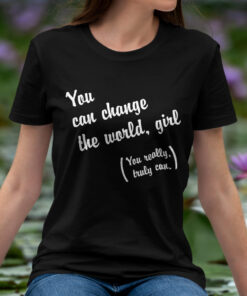 You Can Change the World, Girl Feminist T-Shirt