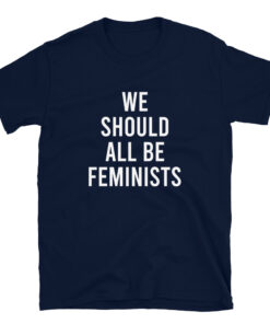 We Should All Be Feminists Shirt navy