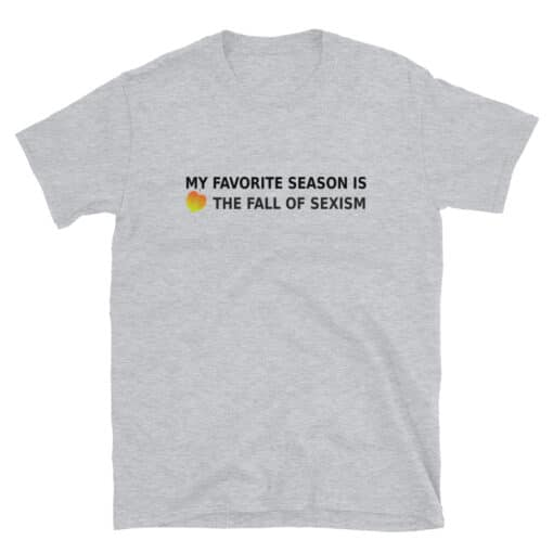 My Favorite Season is the Fall of Sexism T-Shirt heather grey