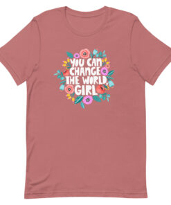 Floral You Can Change the World Girl Feminist Shirt mauve