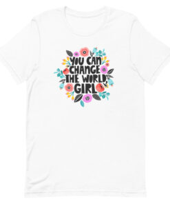 Floral You Can Change the World Girl Feminist Shirt white