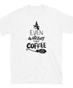 Even Witches Need Coffee Women T-Shirt White